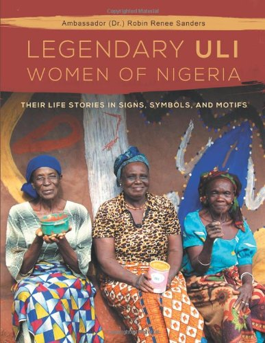 The Legendary Uli Women of Nigeria: Their Life Stories in Signs, Symbols and Motif.